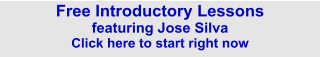 Free Introductory Lessons featuring Jose Silva Click here to start right now